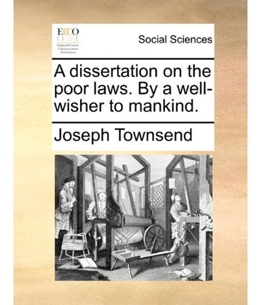 A dissertation on the poor laws by a well wisher to mankind