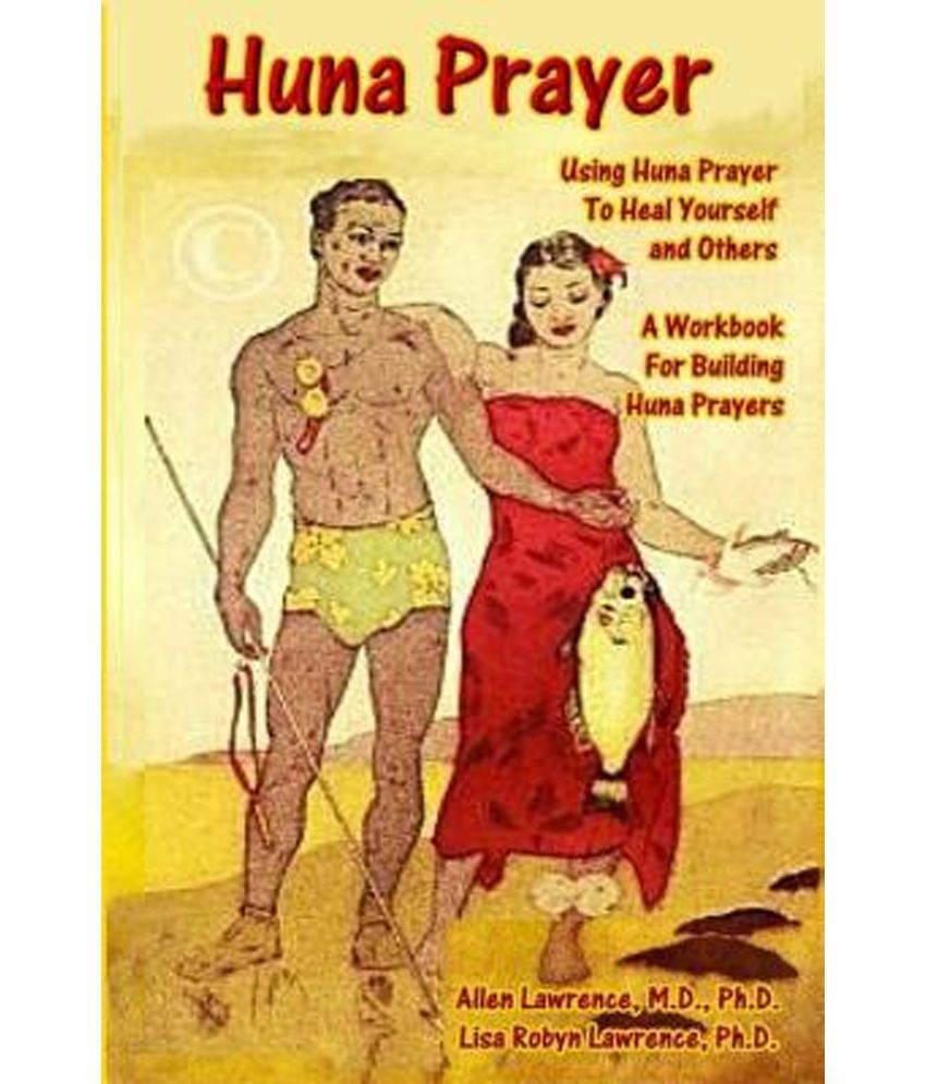 Huna Prayer: Using Huna Prayer to Heal Your Self and Others: A ...