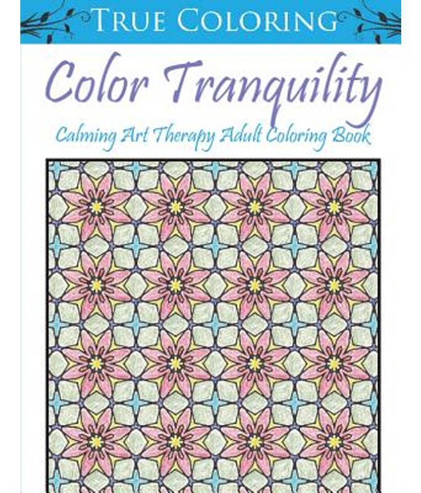 Color Tranquility Calming Art Therapy Adult Coloring Book