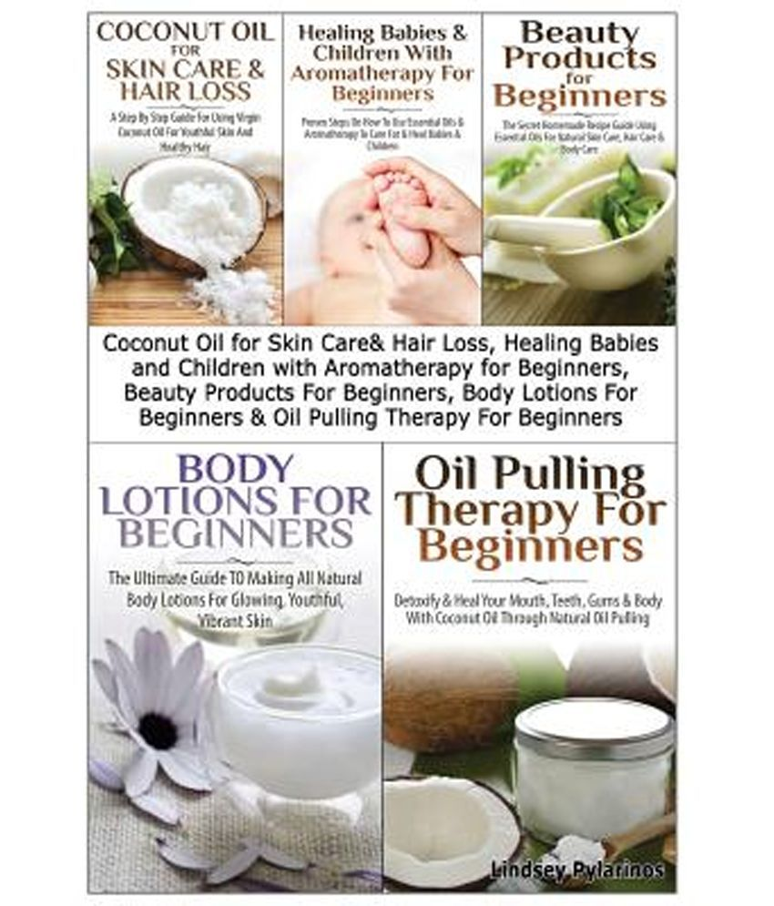 Coconut Oil for Skin Care & Hair Loss, Healing Babies and Children with Aromatherapy for Beginners, Beauty Products for Beginners, Body Lotions for B