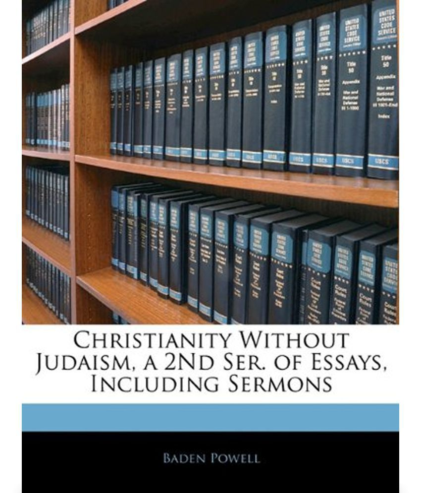 christianity out judaism a nd ser of essays including christianity out judaism a 2nd ser of essays including sermons