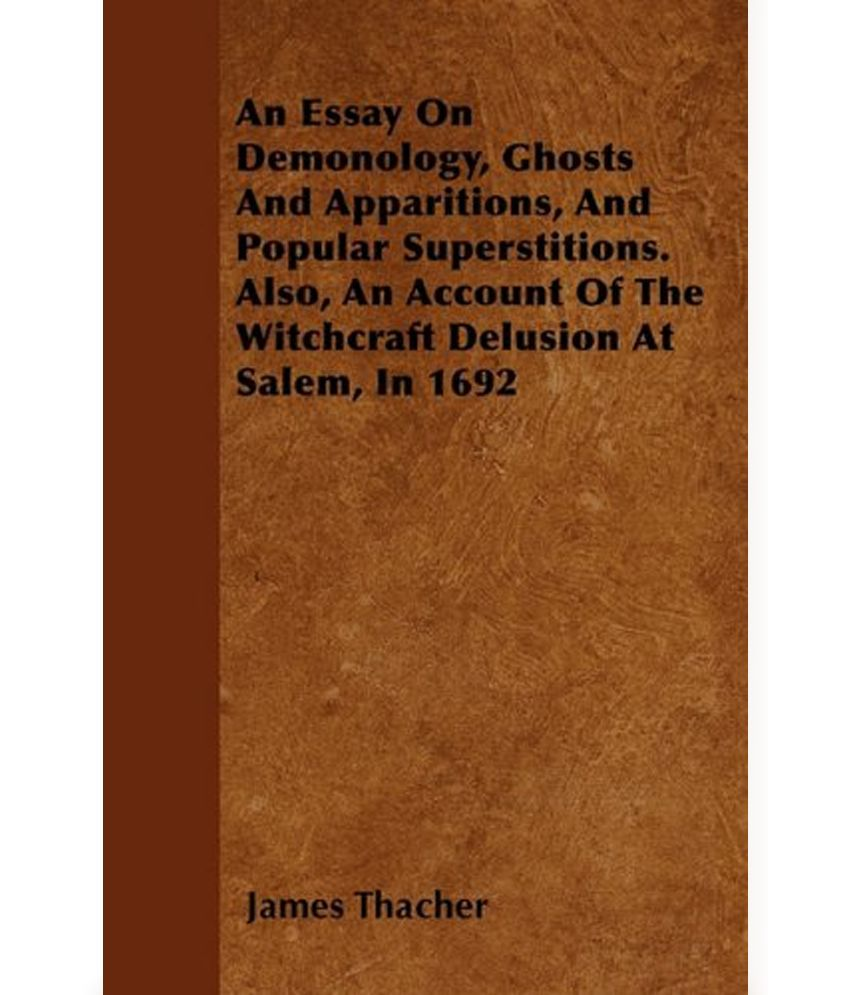 an essay on demonology ghosts and apparitions and popular an essay on demonology ghosts and apparitions and popular superstitions also an account of the witchcraft delusion at m in 1692
