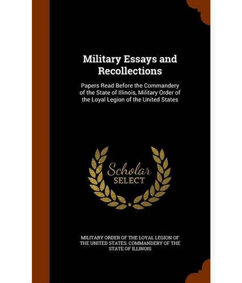 military essays and recollections papers before the military essays and recollections papers before the commandery of the state of illinois military order of the loyal legion of the united state