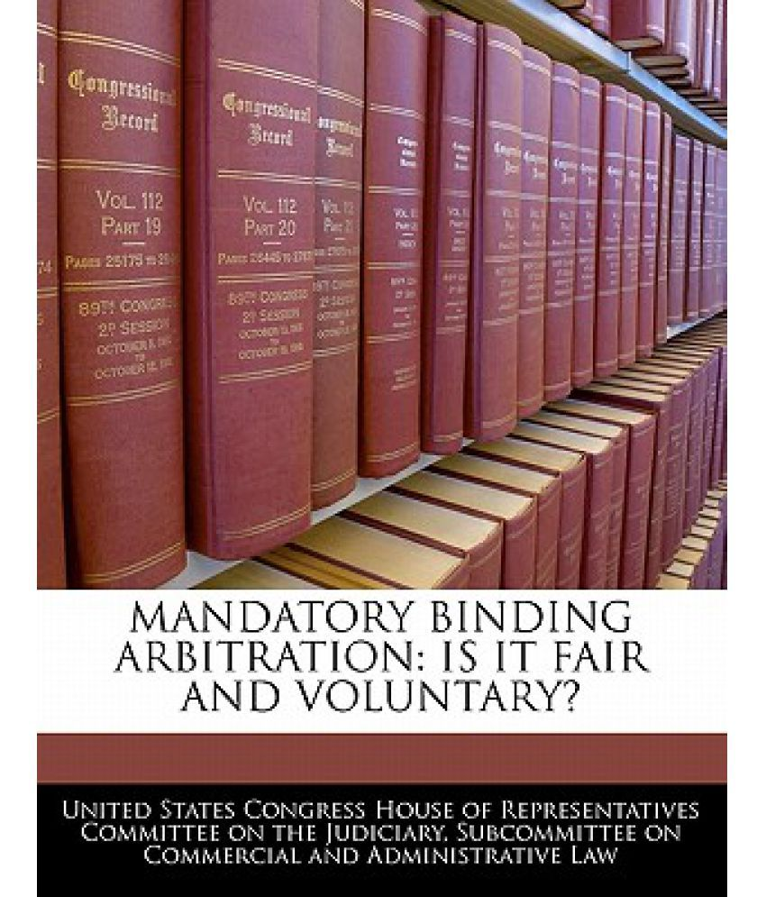 Mandatory Binding Arbitration: Is It Fair And Voluntary