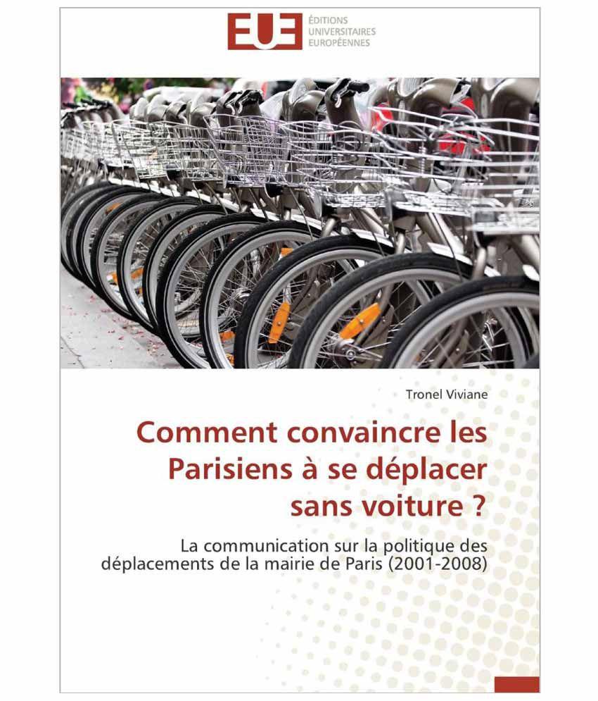 comment convaincre les parisiens se d placer sans voiture paperback french buy comment. Black Bedroom Furniture Sets. Home Design Ideas