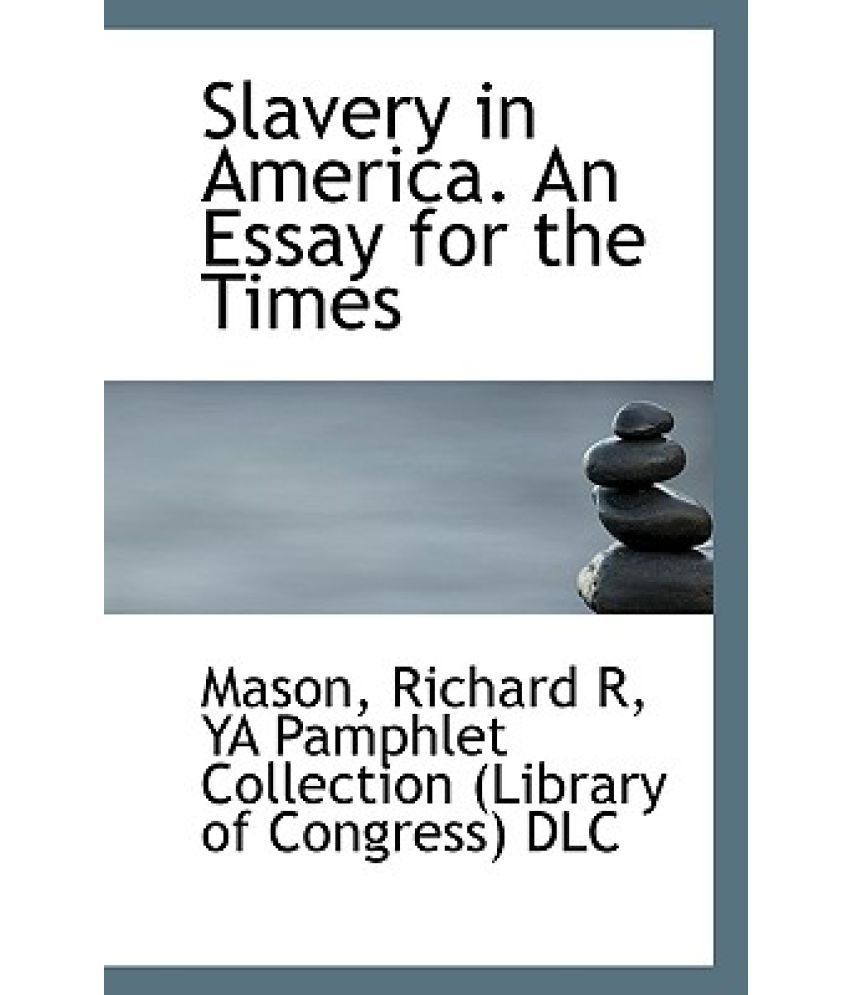 slavery in america an essay for the times buy slavery in america slavery in america an essay for the times