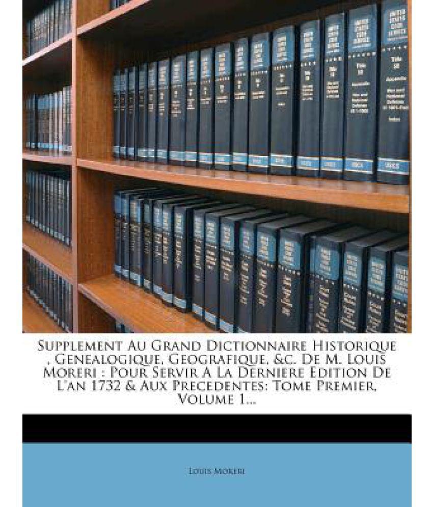 Supplement Au Grand Dictionnaire Historique, Genealogique, Geografique, &C. de M. Louis Moreri: Pour Servir a la Derniere Edition de L'An 1732 & Aux P