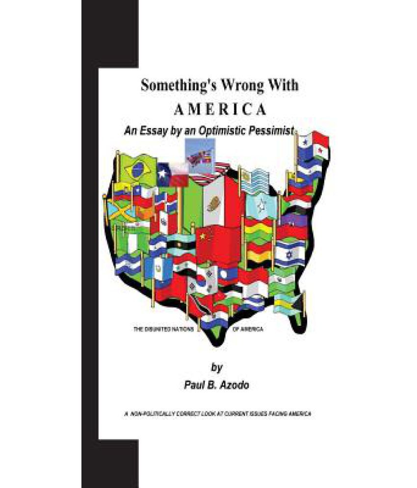 something s wrong america an essay by an optimistic something s wrong america an essay by an optimistic pessimist