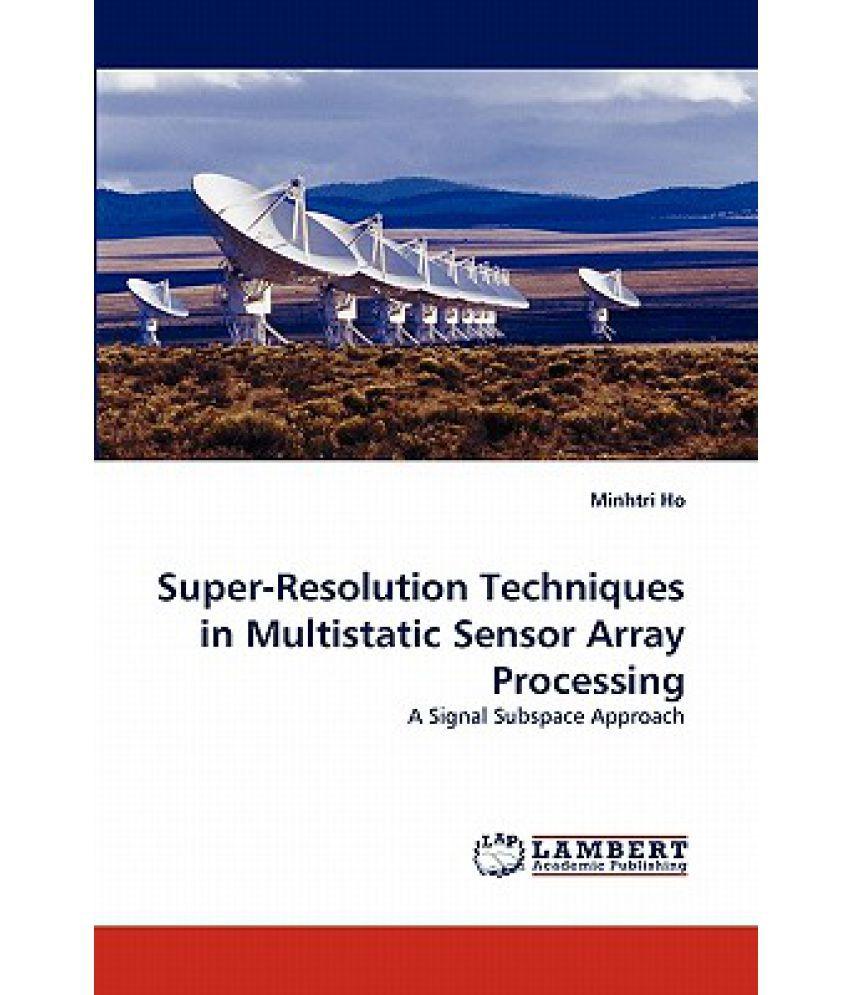 Super-Resolution Techniques in Multistatic Sensor Array Processing