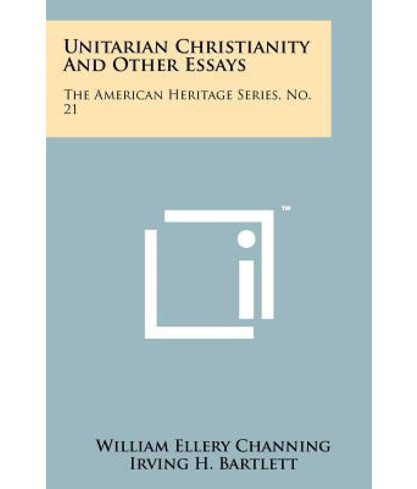 unitarian christianity and other essays the american heritage unitarian christianity and other essays the american heritage series no 21