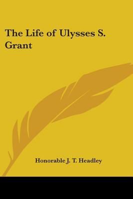a biography of the life and times of ulysses s grant