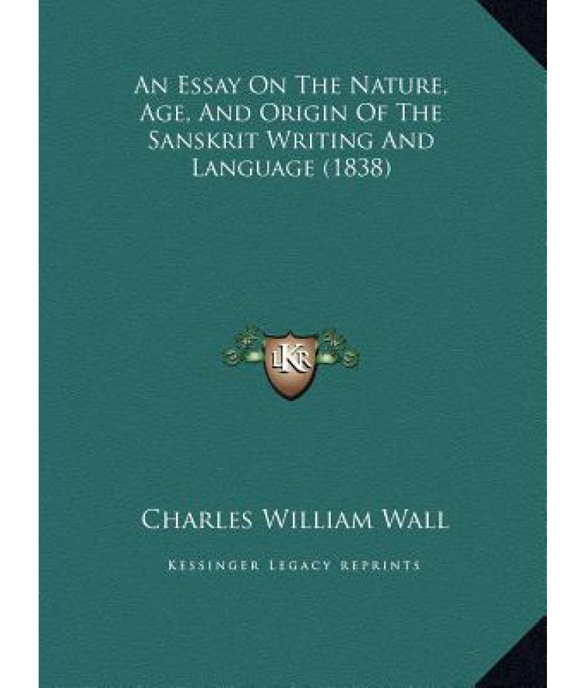 an essay on the nature age and origin of the sanskrit writing an essay on the nature age and origin of the sanskrit writing and language 1838