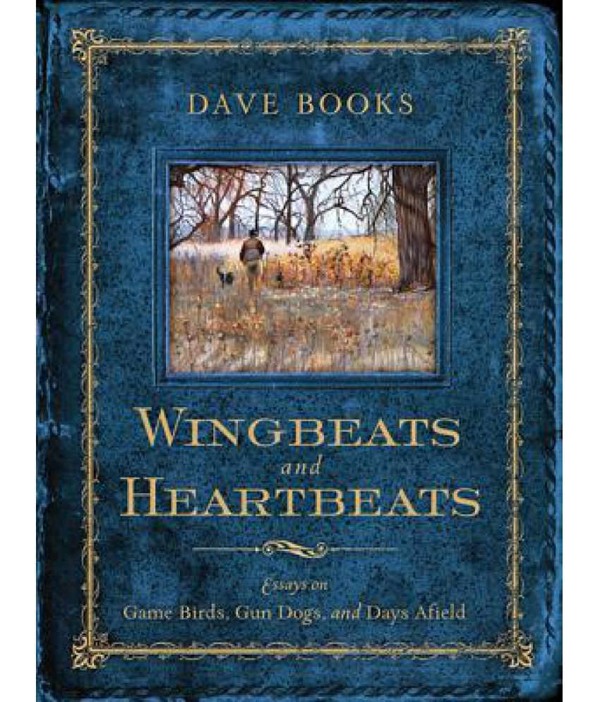 wingbeats and heartbeats essays on game birds gun dogs and days wingbeats and heartbeats essays on game birds gun dogs and days afield