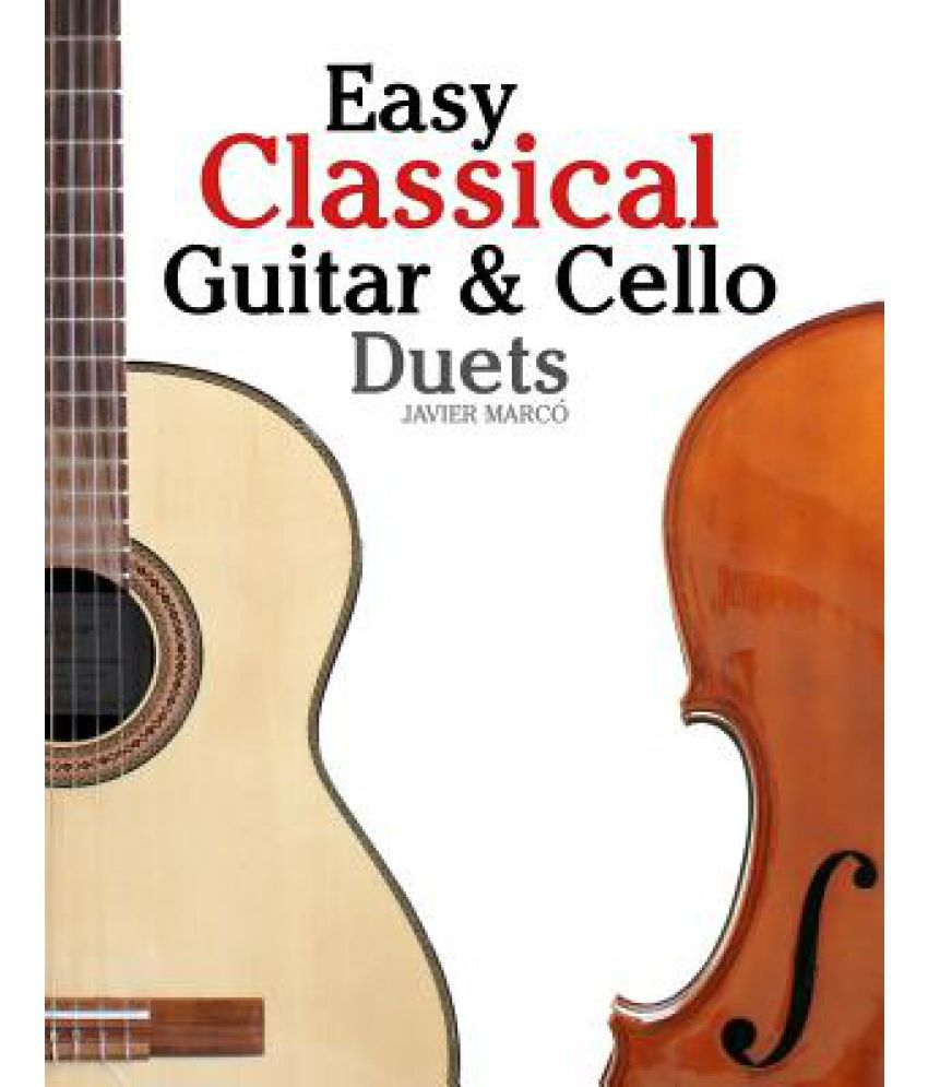 Easy Classical Guitar & Cello Duets: Featuring Music of Beethoven, Bach,  Handel, Pachelbel and Other Composers  in Standard Notation and Tablature