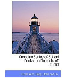 Canadian Series of School Books the Elements of Euclid