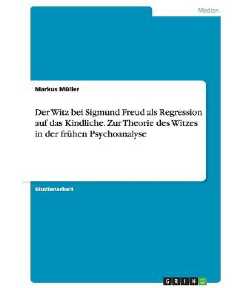 Der Witz Bei Sigmund Freud Als Regression Auf Das Kindliche Zur Theorie Des Witzes In Der Fruhen Psychoanalyse