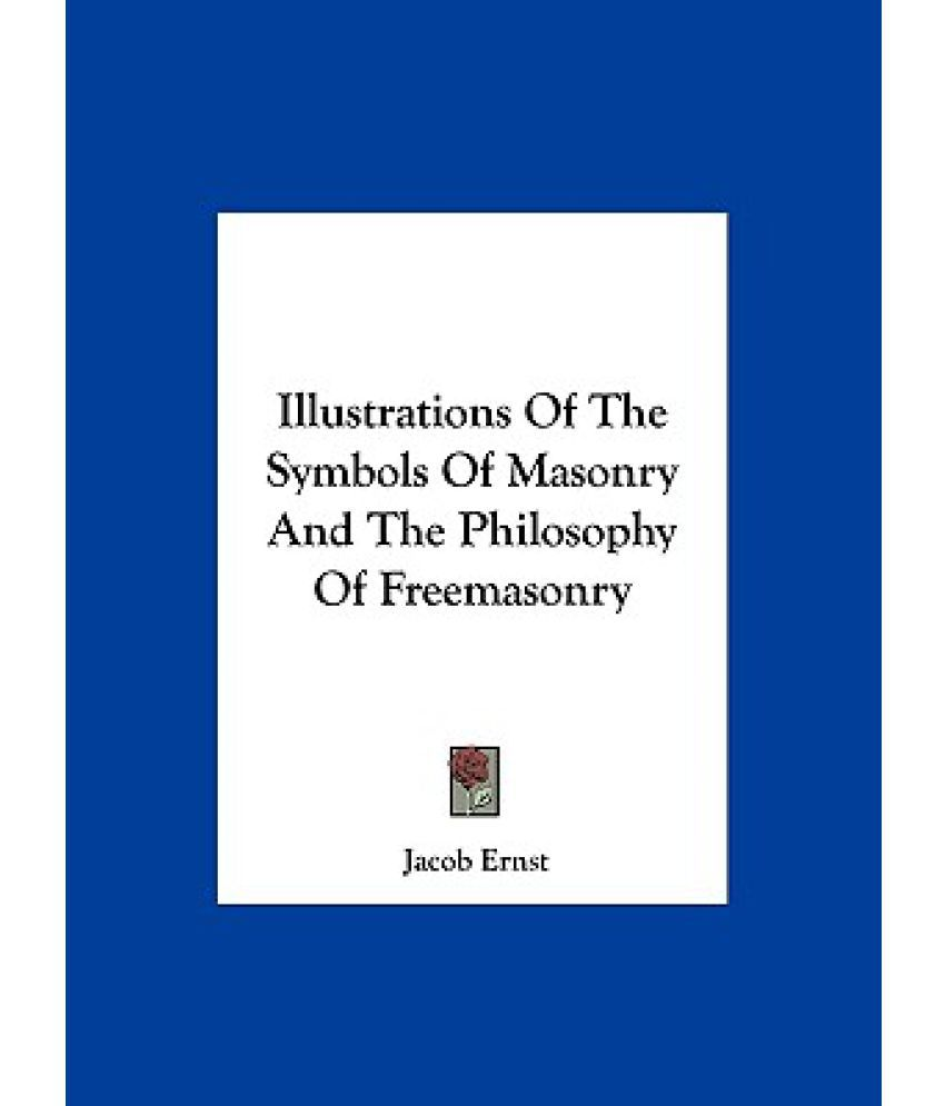 Illustrations Of The Symbols Of Masonry And The Philosophy Of