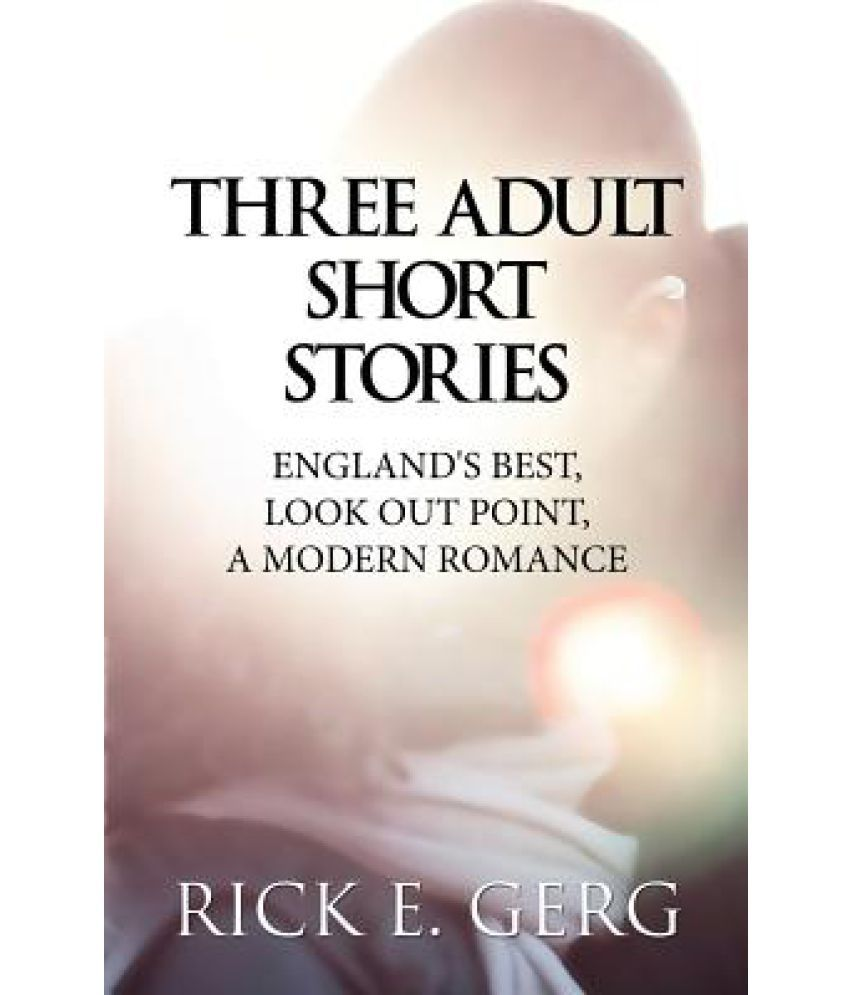 three adult short stories: england's best, look out point, a modern