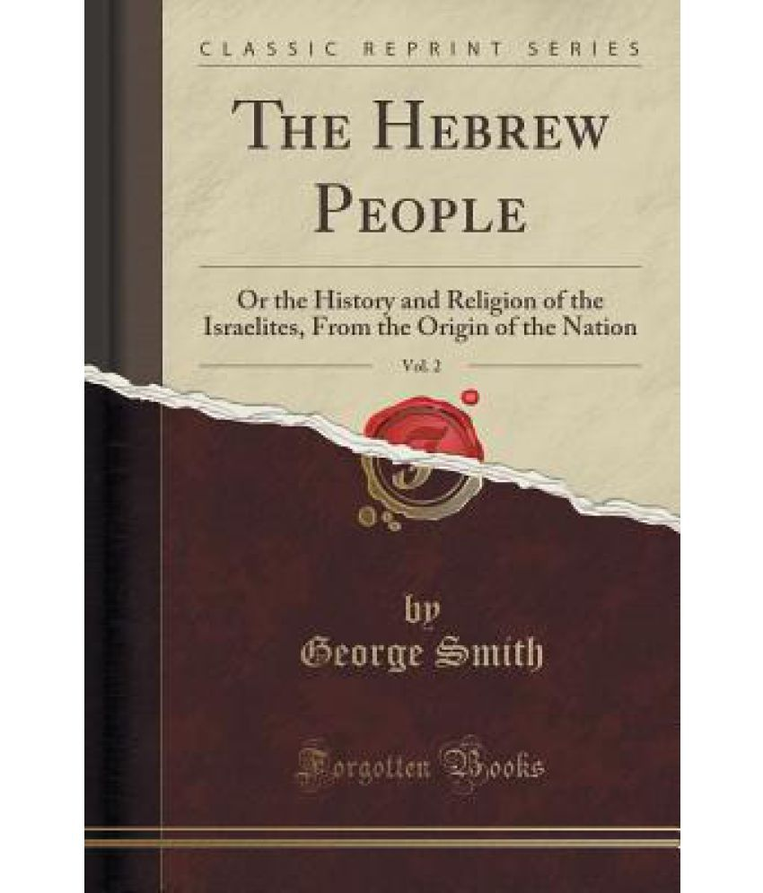 The Hebrew People Vol 2 Or History And Religion Of Israelites From Origin Nation Classic Reprint