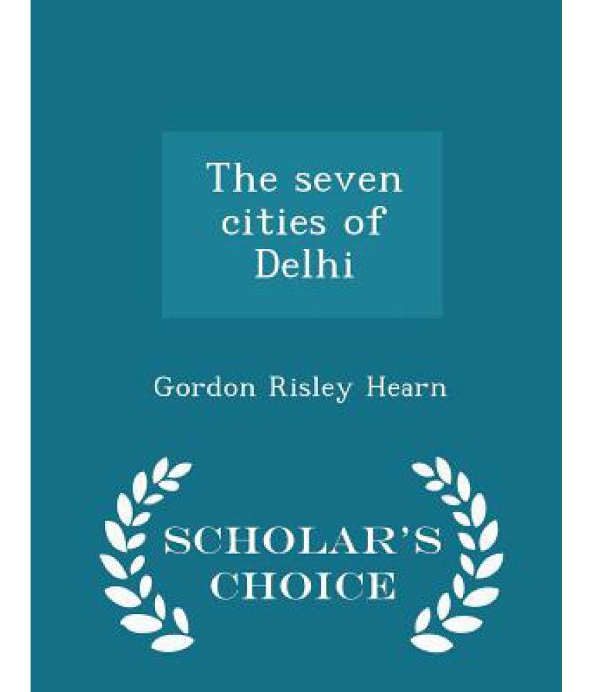 The Seven Cities of Delhi - Scholar's Choice Edition
