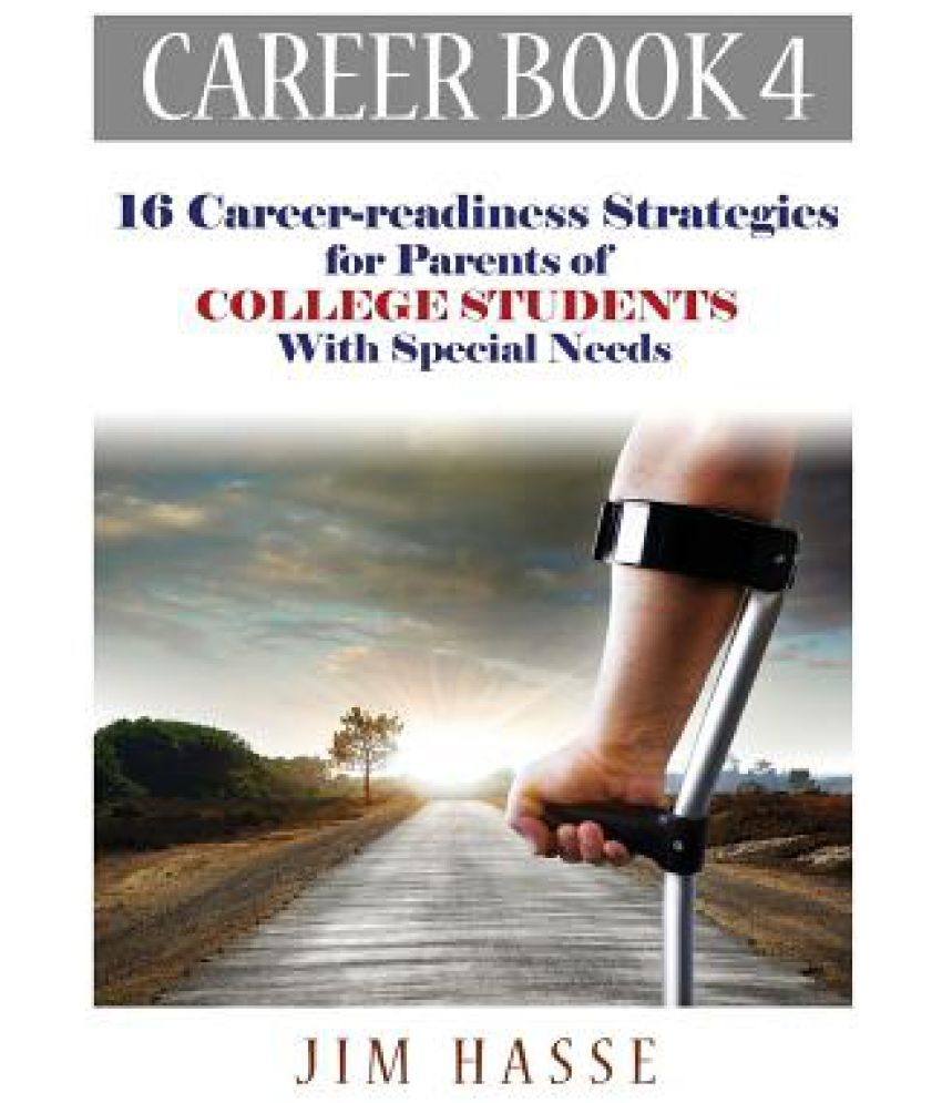 career book career readiness strategies for parents of career book 4 16 career readiness strategies for parents of college students special needs