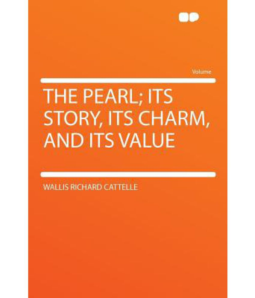 short story the pearl the value There's an ancient oriental legend that tells the story of a jeweler who had a precious pearl he a short period of time, a us to an understanding of the.