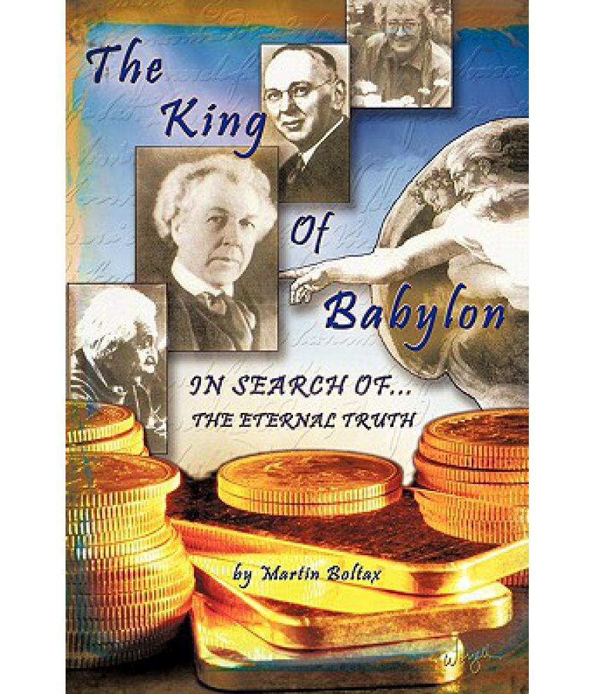 The King of Babylon: Search for the Eternal Truth