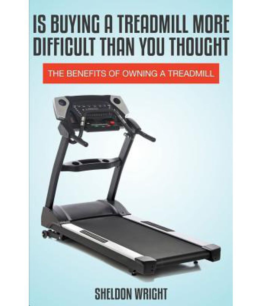 Is Buying a Treadmill More Difficult Than You Thought: The Benefits of Owning a Treadmill available at SnapDeal for Rs.299