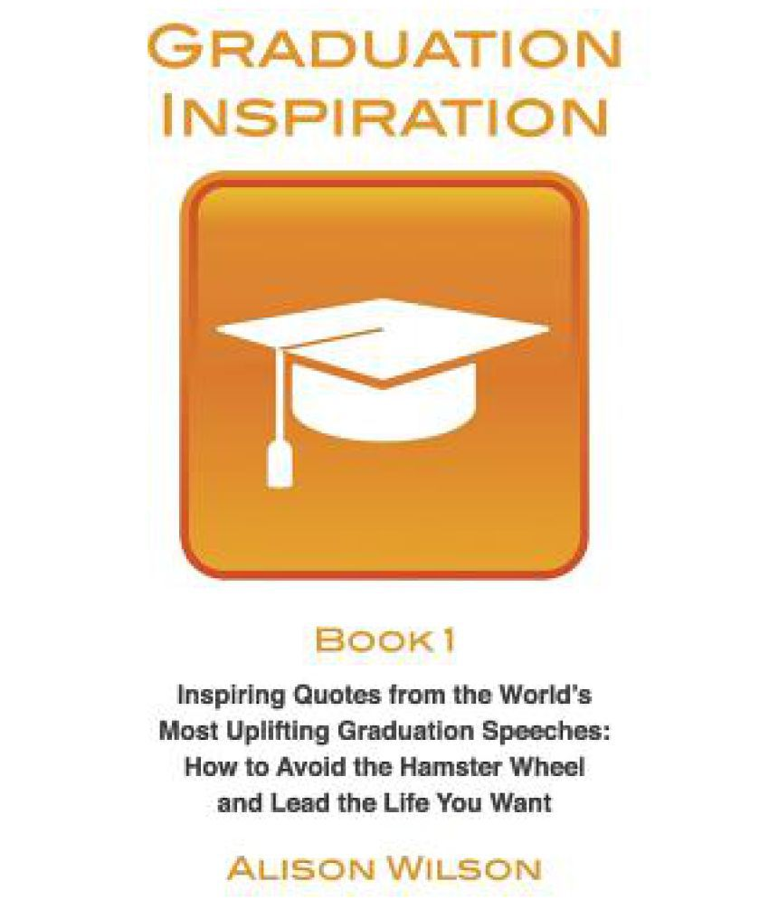 Graduation Inspiration 1 Inspiring Quotes From The World S Most