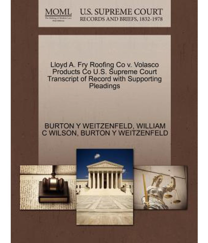 Beautiful Lloyd A. Fry Roofing Co V. Volasco Products Co U.S. Supreme Court  Transcript Of Record With Supporting Pleadings