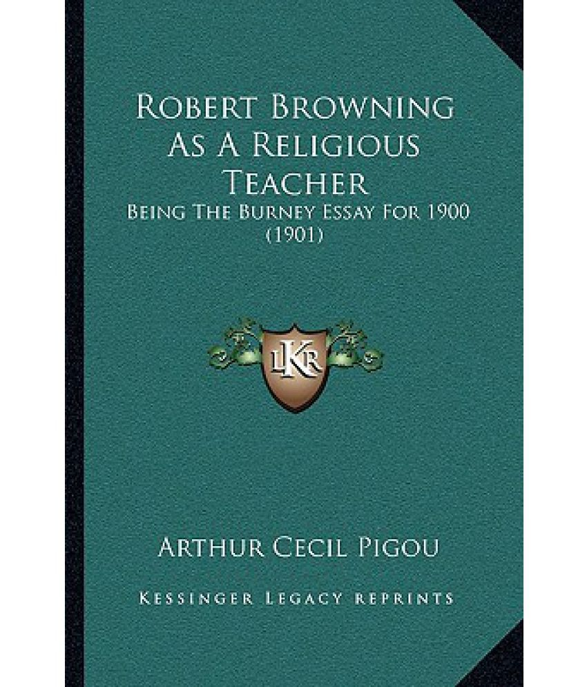 robert browning as a religious teacher being the burney essay for robert browning as a religious teacher being the burney essay for 1900 1901
