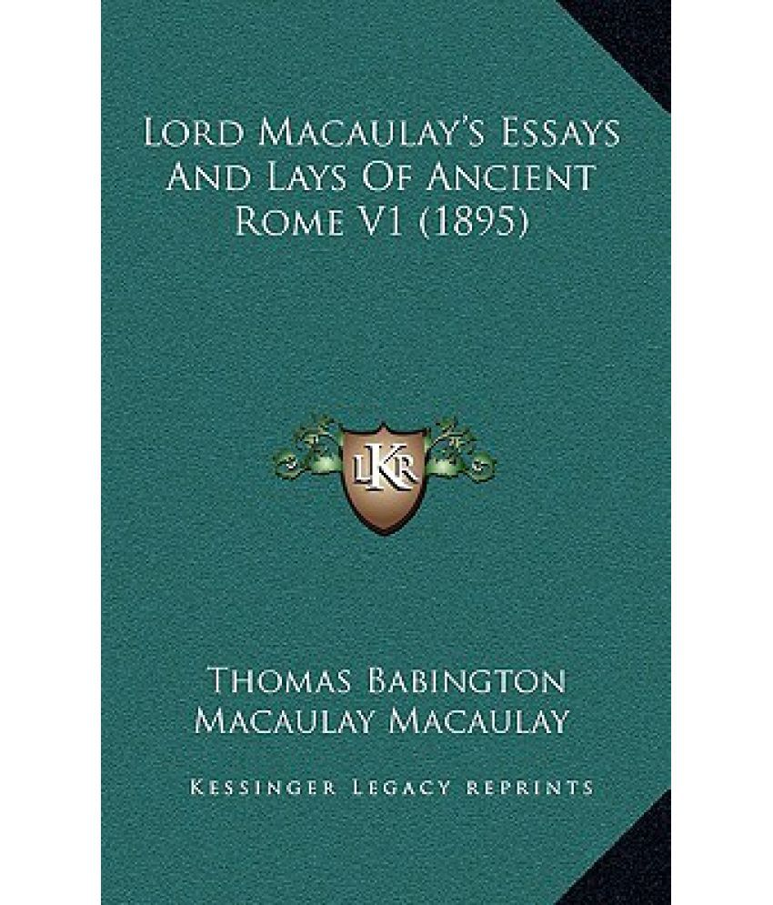 lord macaulay s essays and lays of ancient rome  lord macaulay s essays and lays of ancient rome