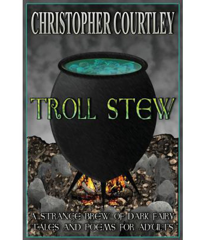 troll stew a strange brew of dark fairy tales and poems for adults Manual