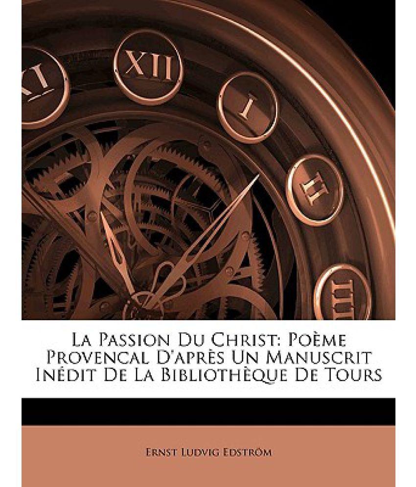 La Passion Du Christ Poeme Provencal Dapres Un Manuscrit Inedit De La Bibliotheque De Tours