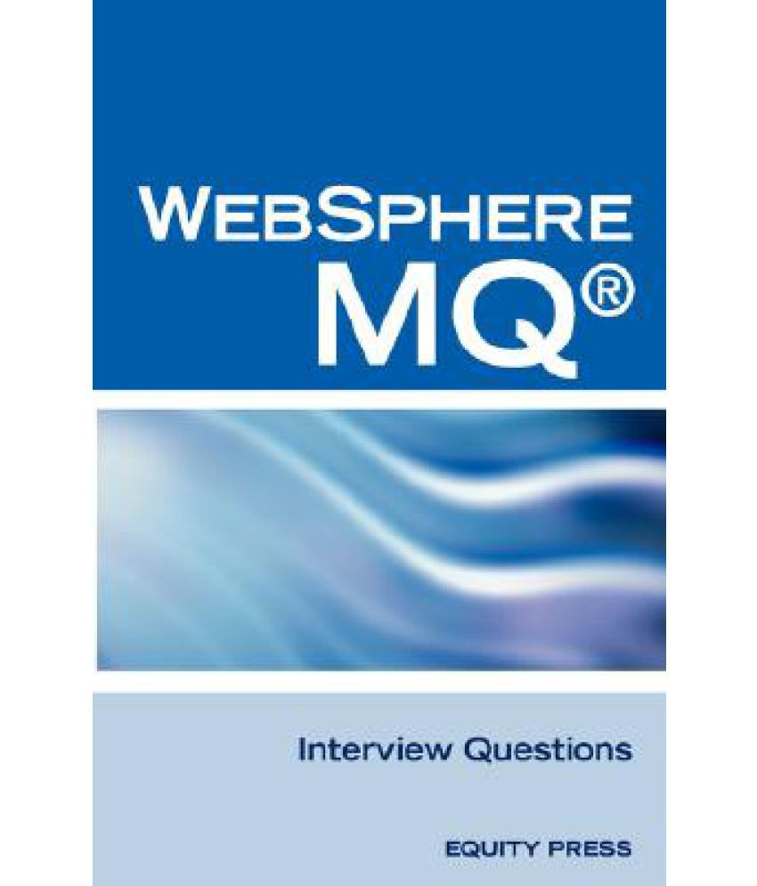 Ibm r mq series r and websphere mq r interview questions ibm r mq series r and websphere mq r interview questions answers and explanations unofficial mq series r certification review xflitez Choice Image