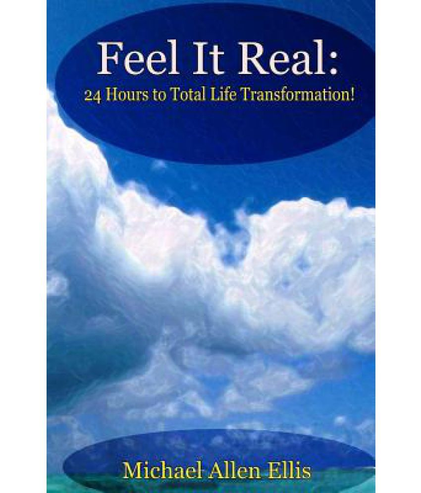 Feel It Real: 24 Hours to Total Life Transformation