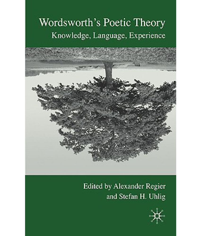 wordsworth language vs experience Wordsworth and the reweaving of the rainbow poetry that individual knowledge ought to come from personal experience rather the language of.