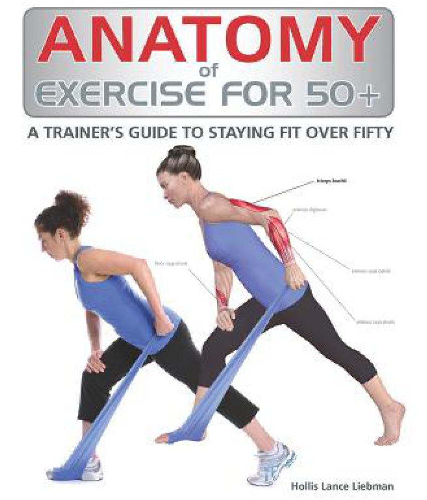 Anatomy of Exercise for 50+: Buy Anatomy of Exercise for 50+ Online ...