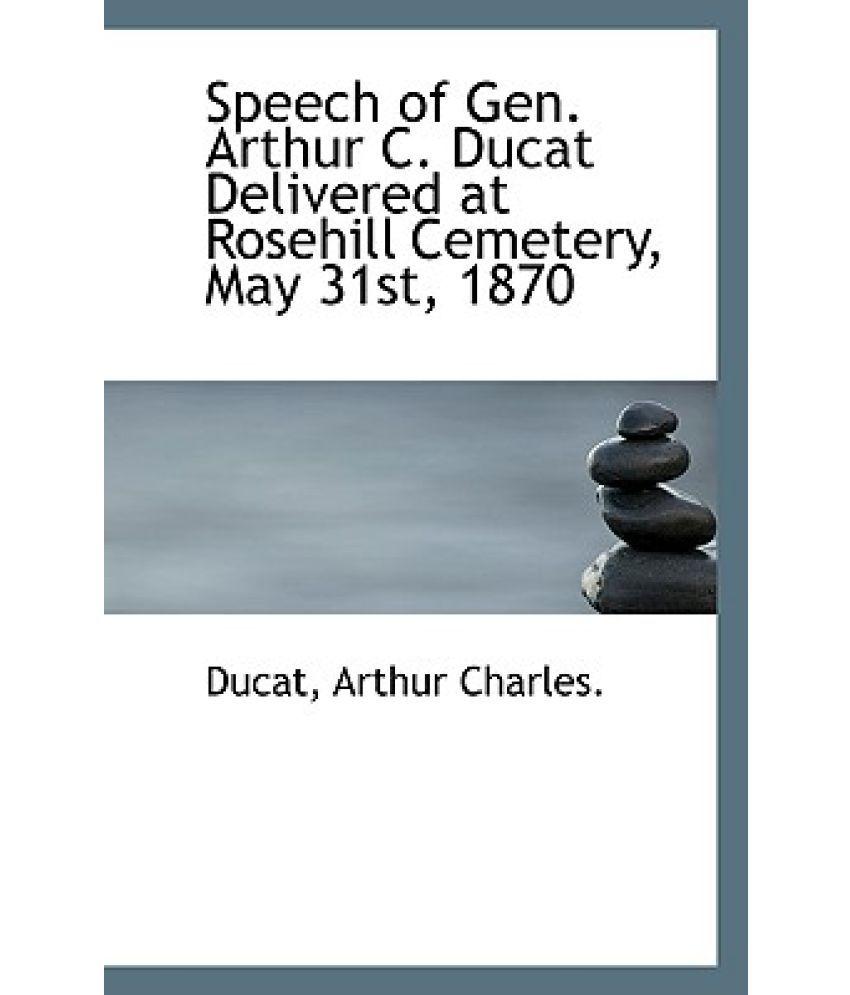 Speech of Gen. Arthur C. Ducat Delivered at Rosehill Cemetery, May 31st, 1870