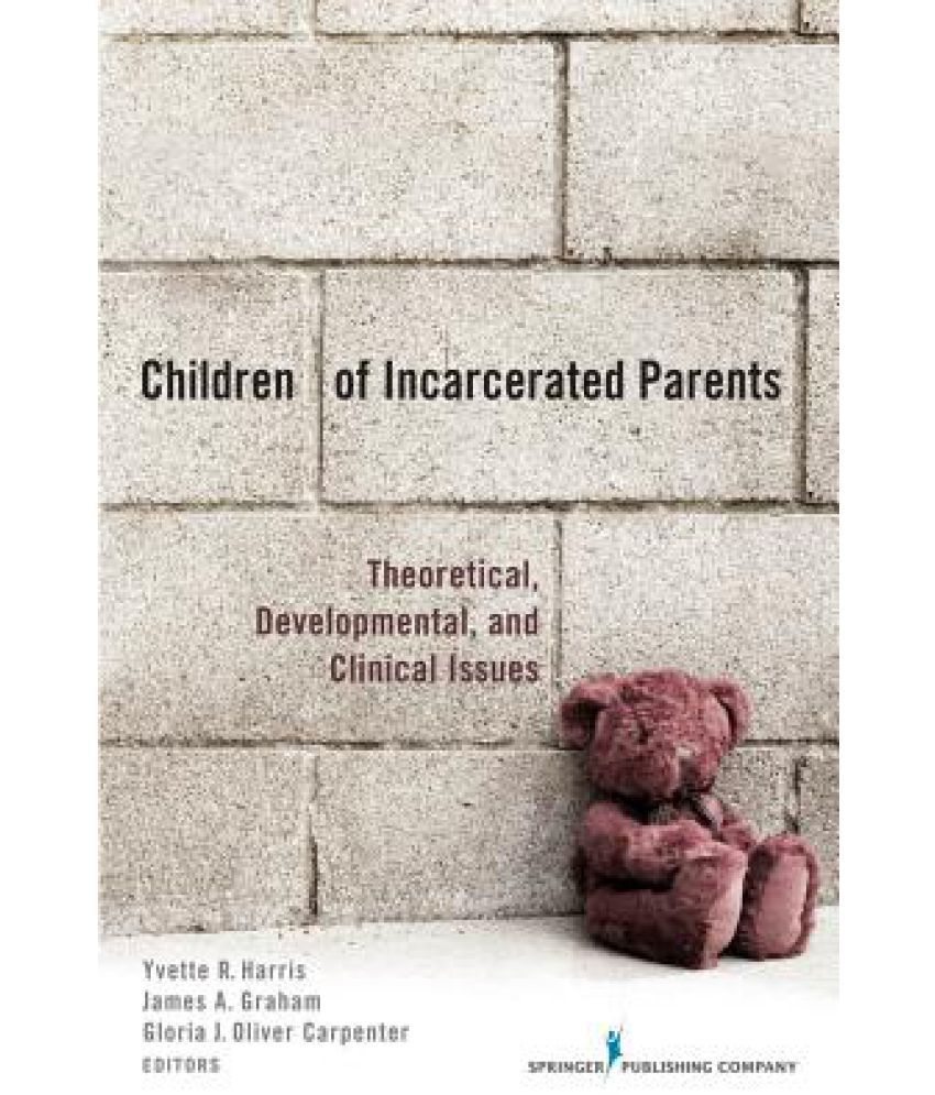 children of incarcerated parents Children whose parents are detained or imprisoned are an invisible and highly vulnerable group.