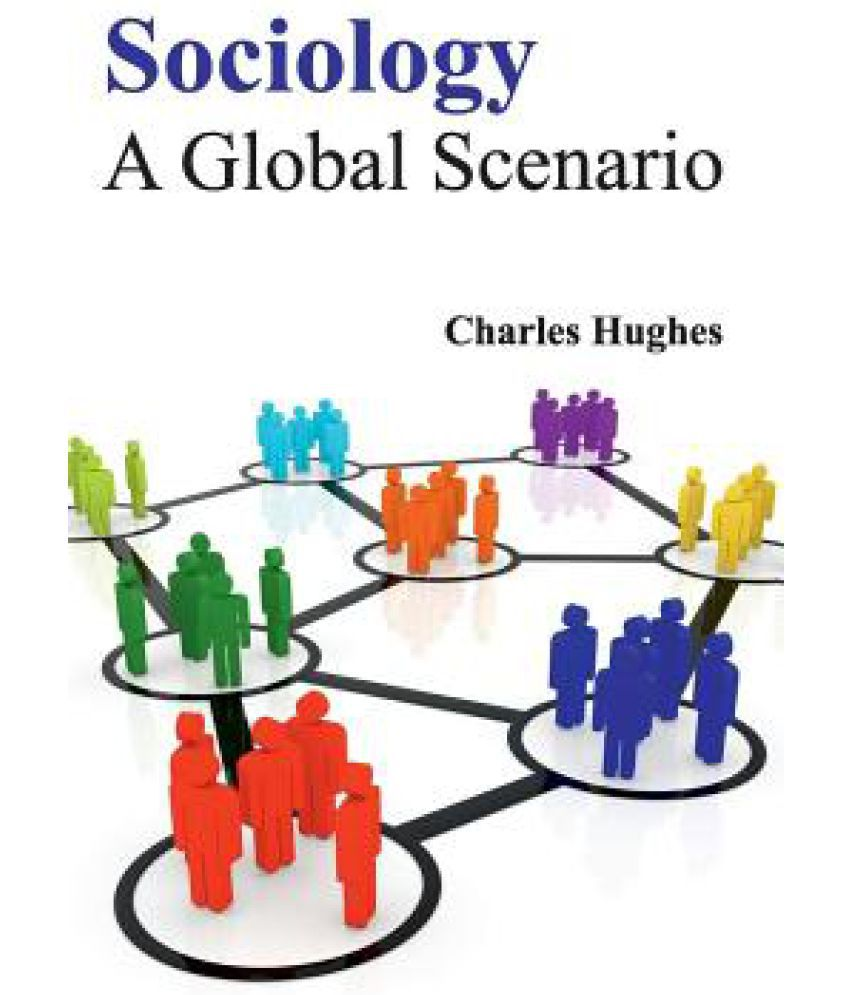 sociology on globalization Although the word 'globalization' is widely used, its sociological meaning needs clarification the aim of this article is to achieve that, while returning to the basic premise that sociology is the primary discipline that charts changes within the world-society.