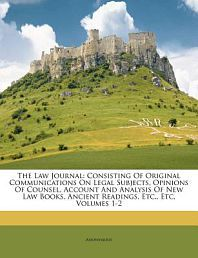 Law Journal: Consisting of Original Communications on Legal Subjects, Opinions of Counsel, Account and Analysis of New Law Books