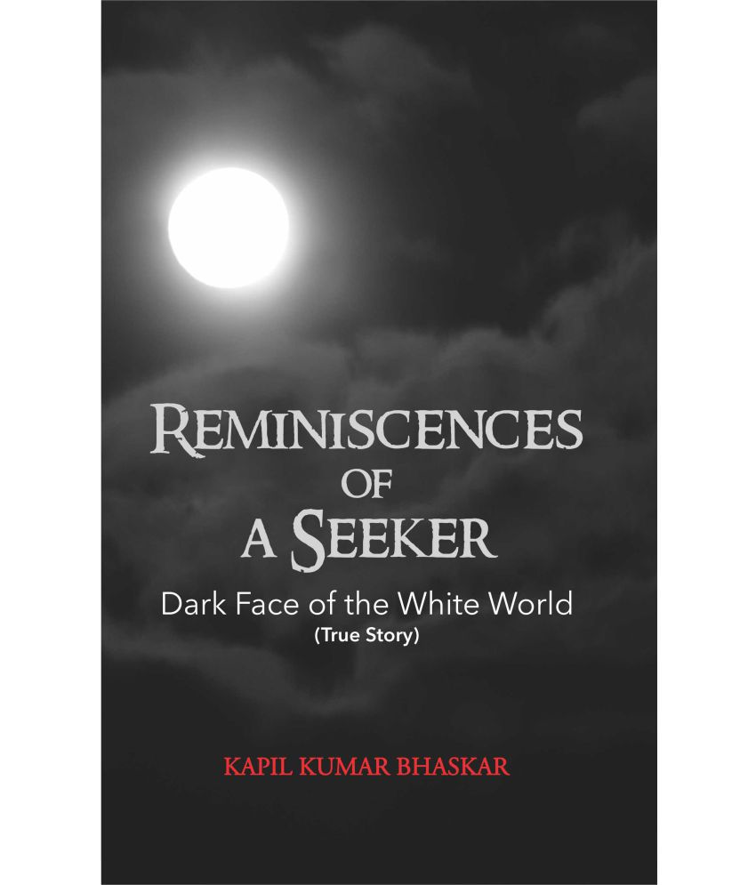 Reminiscences of A Seeker - Dark Face of The White World (True Story)