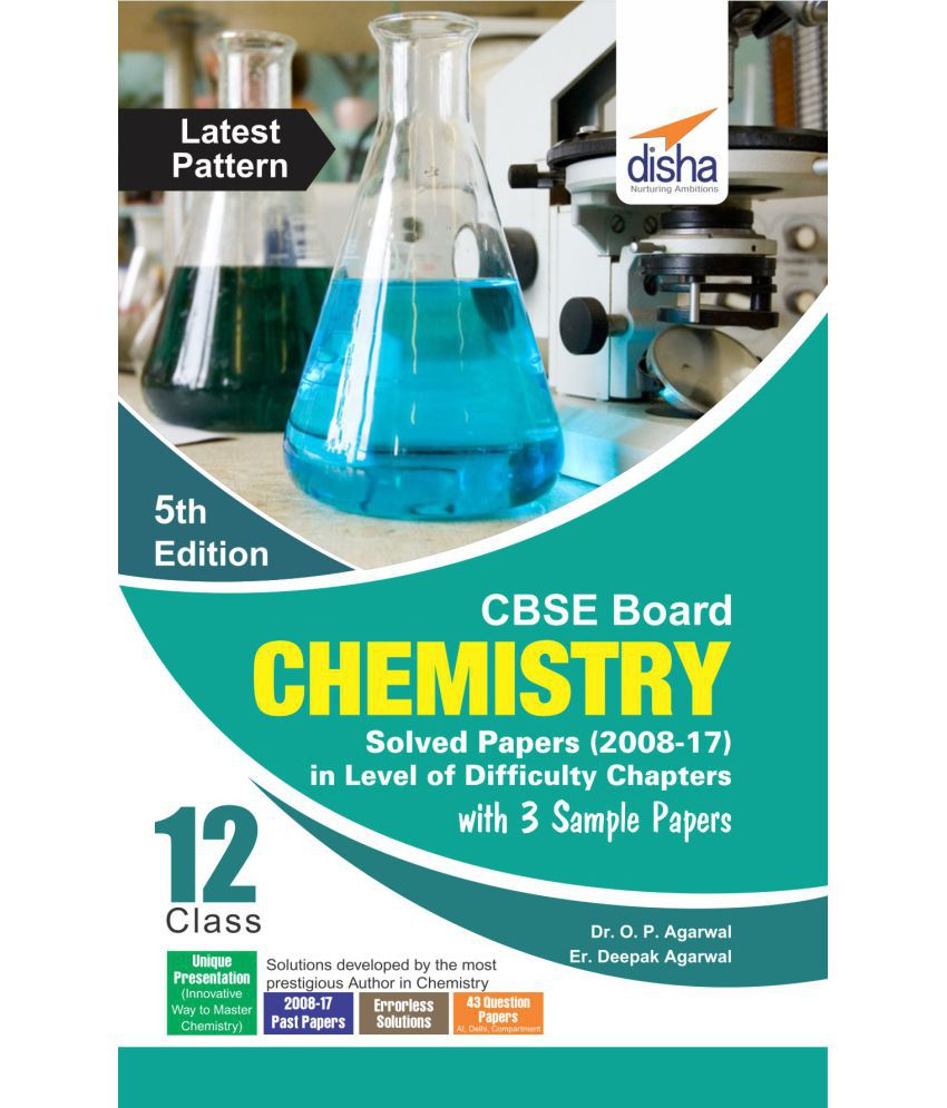 CBSE Board Class 12 Chemistry Solved Papers (2008 - 17) in Level of Difficulty Chapters with 3 Sample Papers 5th Edition