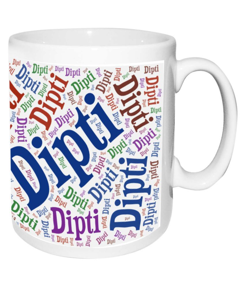 Dipti Name White Mugbirthday Anniversary Gift Buy Online At Best Price In India Snapdeal