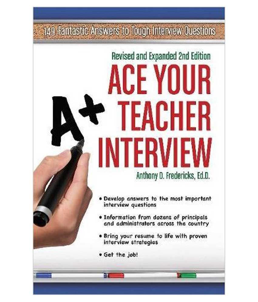 Ace Your Teacher Interview Revised and Expanded 2nd Edition