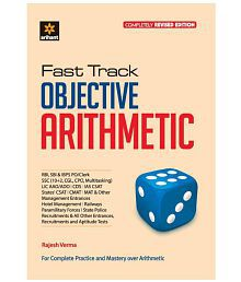 Fast Track Objective Arithmetic for RBI,SBI,SSC(CGL,10+2,CPO,MULTITASKING),LIC,CDS,IAS,CSAT,CMAT,RAILWAYS,POLICE,HOTEL MANAGEMENT ETC