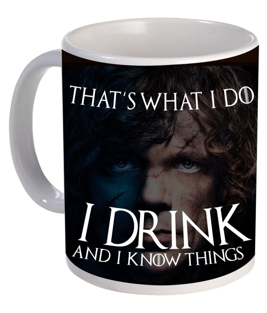 2e506764054 COLOR YARD Game Of Thrones that's what I do I drink design printed Ceramic Coffee  Mug 1 Pcs 325 ml at Snapdeal at Rs.279. Based on 2 ...