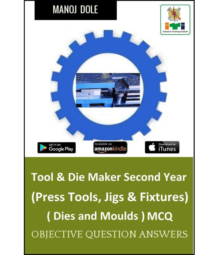 Tool & Die Maker Second Year (Press Tools, Jigs & Fixtures) Dies & Moulds MCQ