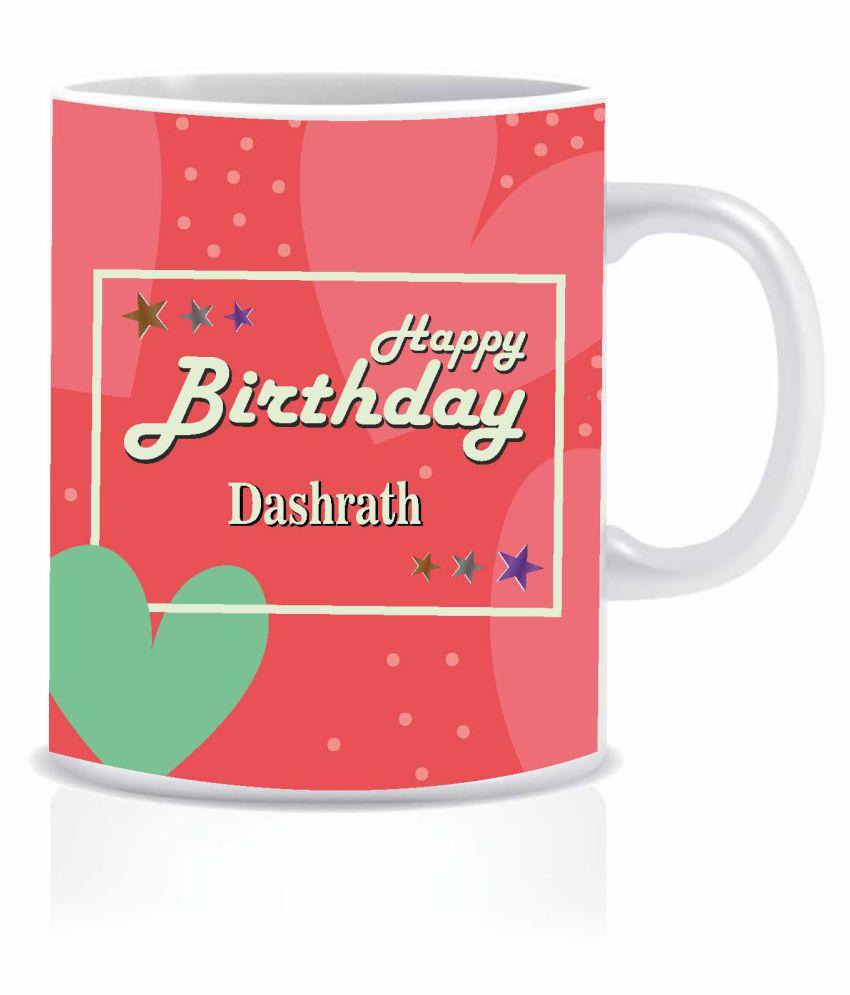 Hk Prints Happy Birthday Dashrath Name Mug Ceramic Coffee Mug 1 Pcs 350 Ml Buy Online At Best Price In India Snapdeal